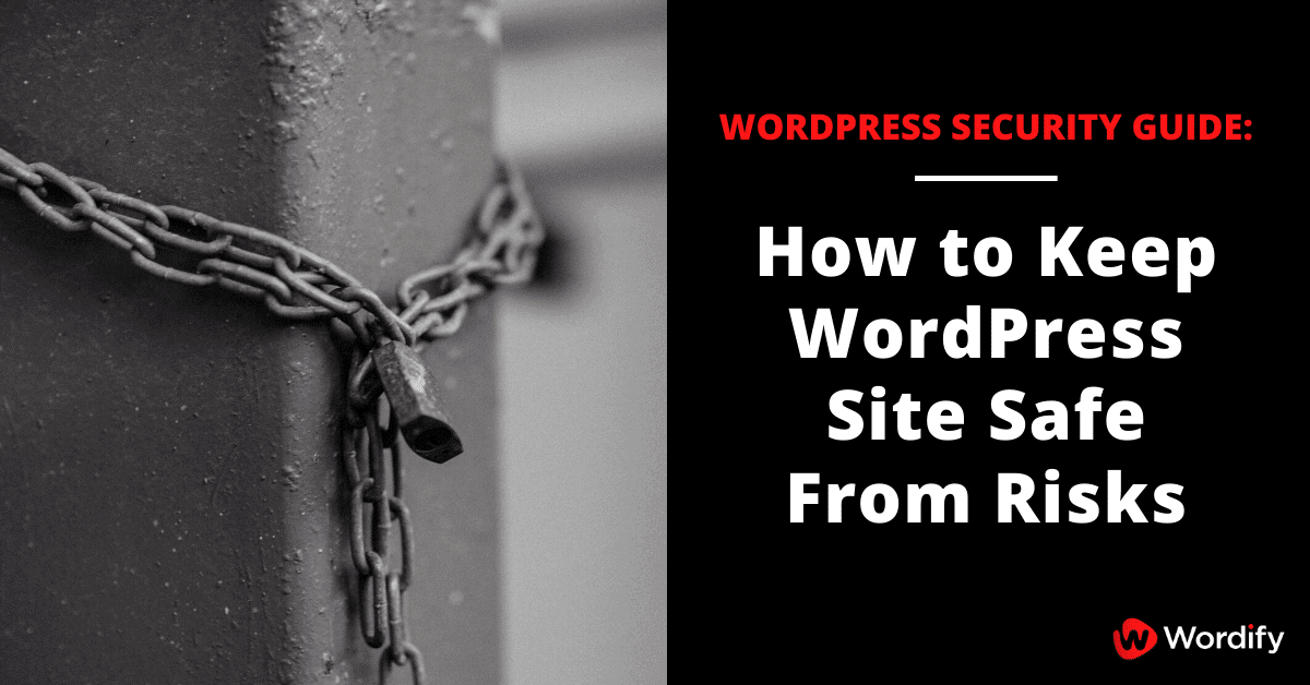 Wordpress Security Guide: Keep Your WordPress Site Safe From Risks